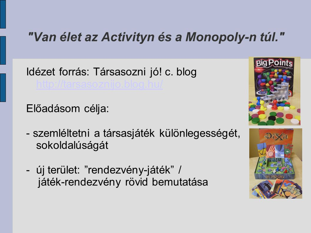 Van élet az Activityn és a Monopoly-n túl. Idézet forrás: Társasozni jó.