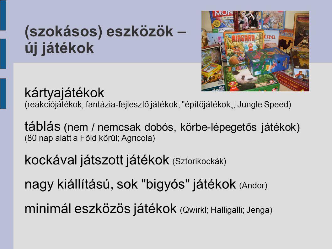 """(szokásos) eszközök – új játékok kártyajátékok (reakciójátékok, fantázia-fejlesztő játékok; építőjátékok""""; Jungle Speed) táblás (nem / nemcsak dobós, körbe-lépegetős játékok) (80 nap alatt a Föld körül; Agricola) kockával játszott játékok (Sztorikockák) nagy kiállítású, sok bigyós játékok (Andor) minimál eszközös játékok (Qwirkl; Halligalli; Jenga)"""