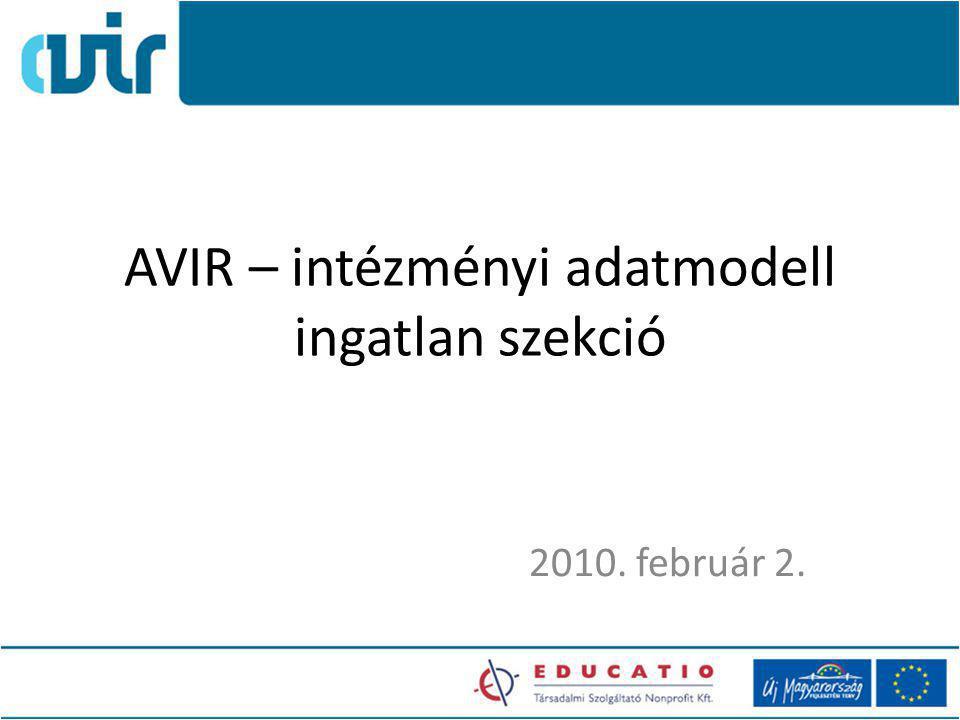AVIR – intézményi adatmodell ingatlan szekció 2010. február 2.
