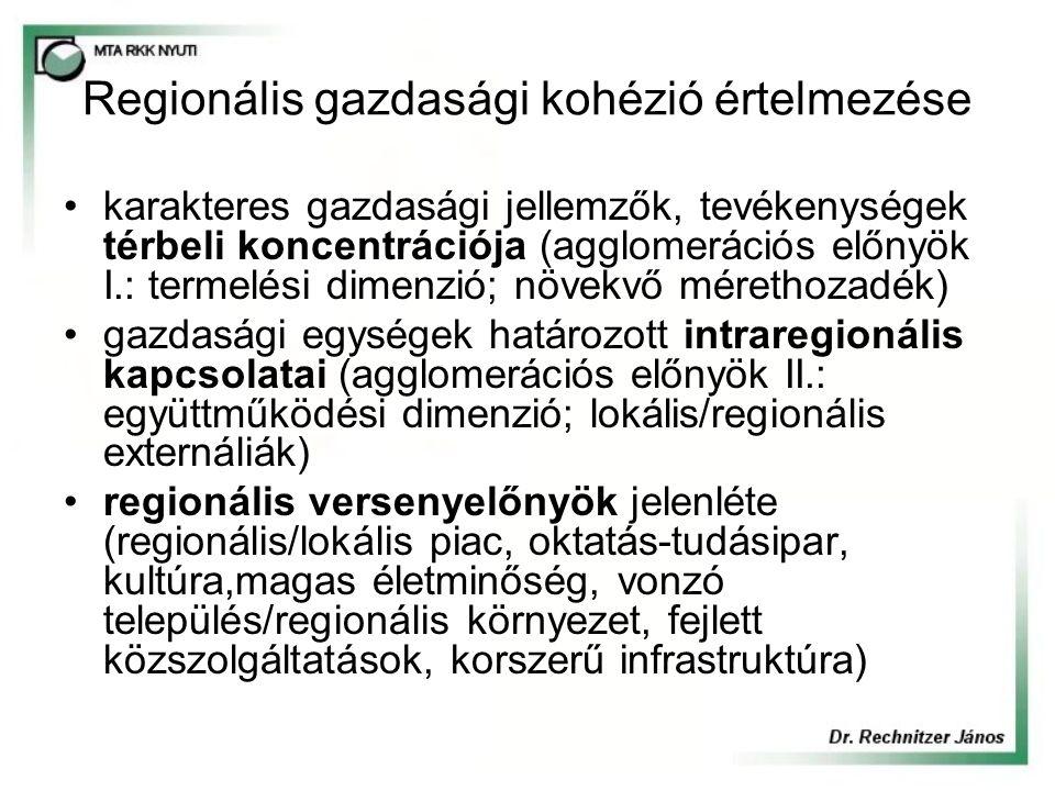 Regionális gazdasági kohézió értelmezése karakteres gazdasági jellemzők, tevékenységek térbeli koncentrációja (agglomerációs előnyök I.: termelési dimenzió; növekvő mérethozadék) gazdasági egységek határozott intraregionális kapcsolatai (agglomerációs előnyök II.: együttműködési dimenzió; lokális/regionális externáliák) regionális versenyelőnyök jelenléte (regionális/lokális piac, oktatás-tudásipar, kultúra,magas életminőség, vonzó település/regionális környezet, fejlett közszolgáltatások, korszerű infrastruktúra)