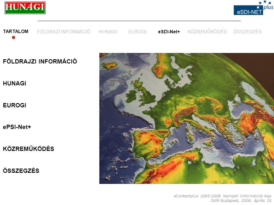 eContentplus 2005-2008 Nemzeti Információs Nap GKM Budapest, 2008. április 25 FÖLDRAJZI INFORMÁCIÓ HUNAGI EUROGI ePSI-Net+ KÖZREMŰKÖDÉS ÖSSZEGZÉS TART