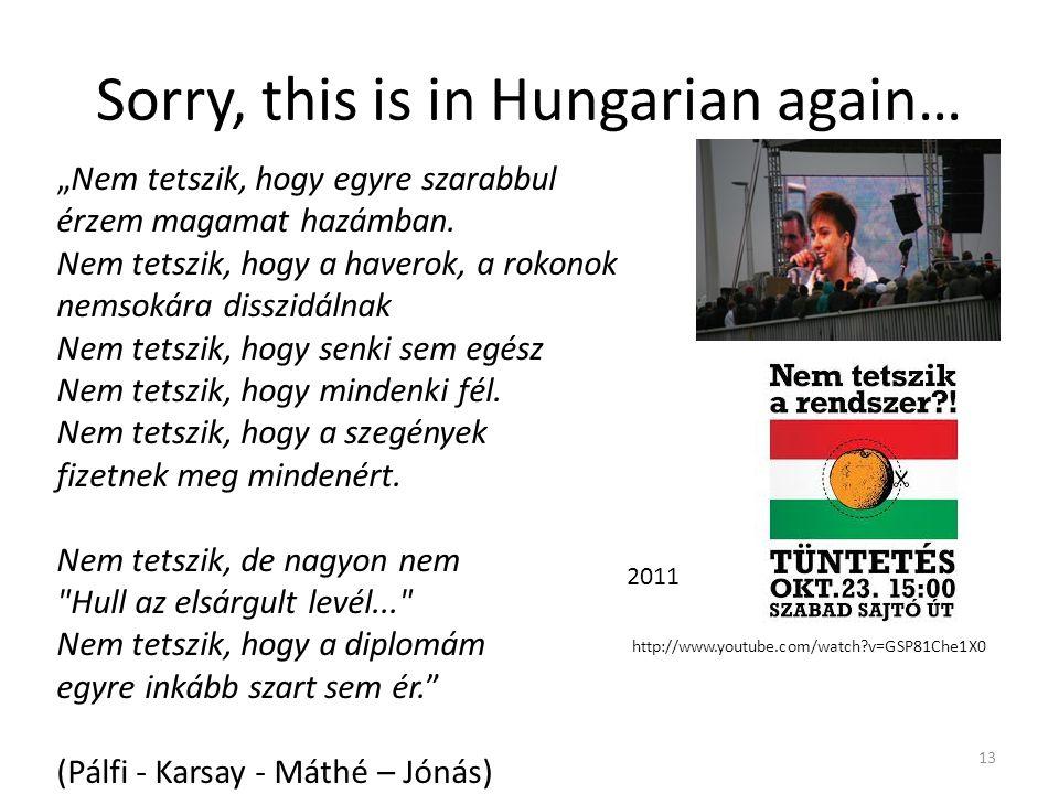 """Sorry, this is in Hungarian again… 13 """"Nem tetszik, hogy egyre szarabbul érzem magamat hazámban."""