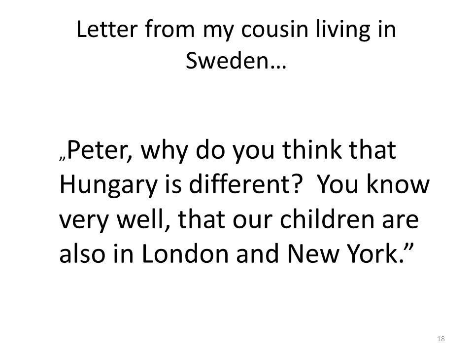 """Letter from my cousin living in Sweden… 18 """" Peter, why do you think that Hungary is different? You know very well, that our children are also in Lond"""
