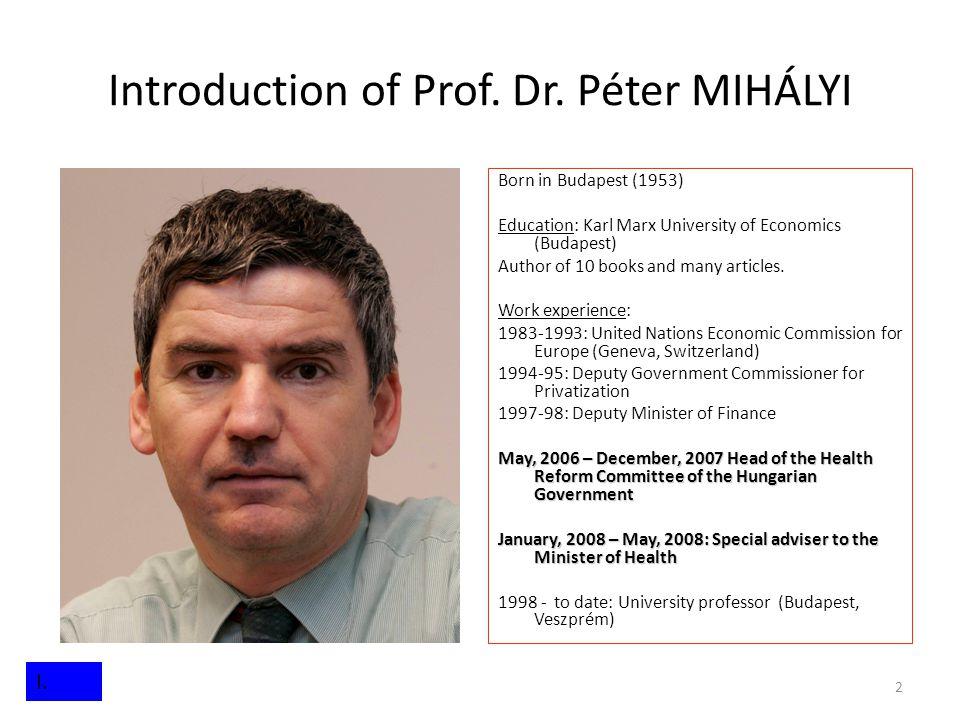 2 Introduction of Prof. Dr. Péter MIHÁLYI Born in Budapest (1953) Education: Karl Marx University of Economics (Budapest) Author of 10 books and many