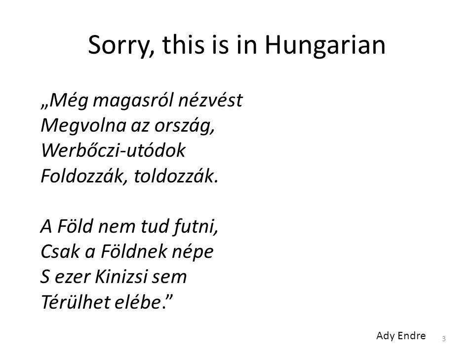 """Sorry, this is in Hungarian 3 """"Még magasról nézvést Megvolna az ország, Werbőczi-utódok Foldozzák, toldozzák. A Föld nem tud futni, Csak a Földnek nép"""