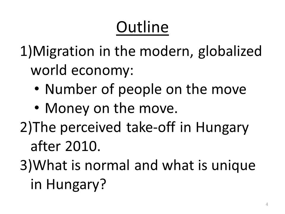 Outline 1)Migration in the modern, globalized world economy: Number of people on the move Money on the move. 2)The perceived take-off in Hungary after