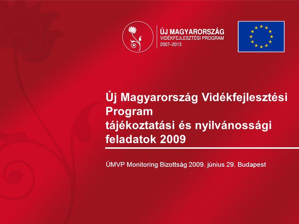 Új Magyarország Vidékfejlesztési Program tájékoztatási és nyilvánossági feladatok 2009 ÚMVP Monitoring Bizottság 2009. június 29. Budapest