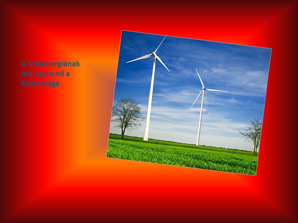A szélenergiának ma egyre nő a fontossága