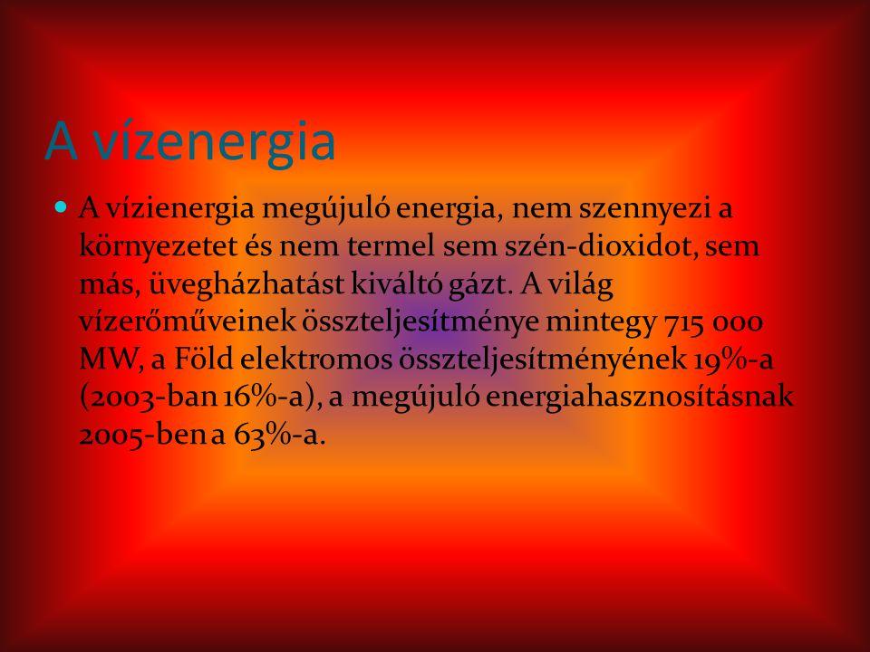 A vízenergia A vízienergia megújuló energia, nem szennyezi a környezetet és nem termel sem szén-dioxidot, sem más, üvegházhatást kiváltó gázt.