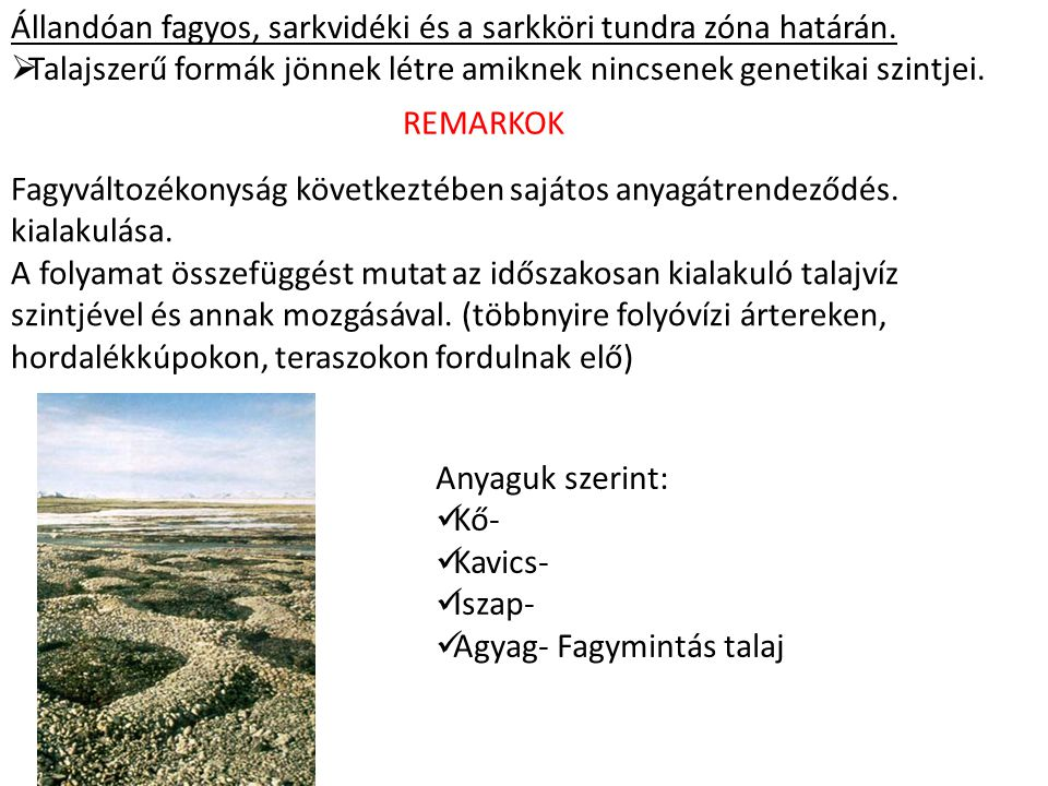 Kanadában és Szibériában ha a talajképző környezet erősen savas az intrazonális SZOLOGY talajok képződnek.