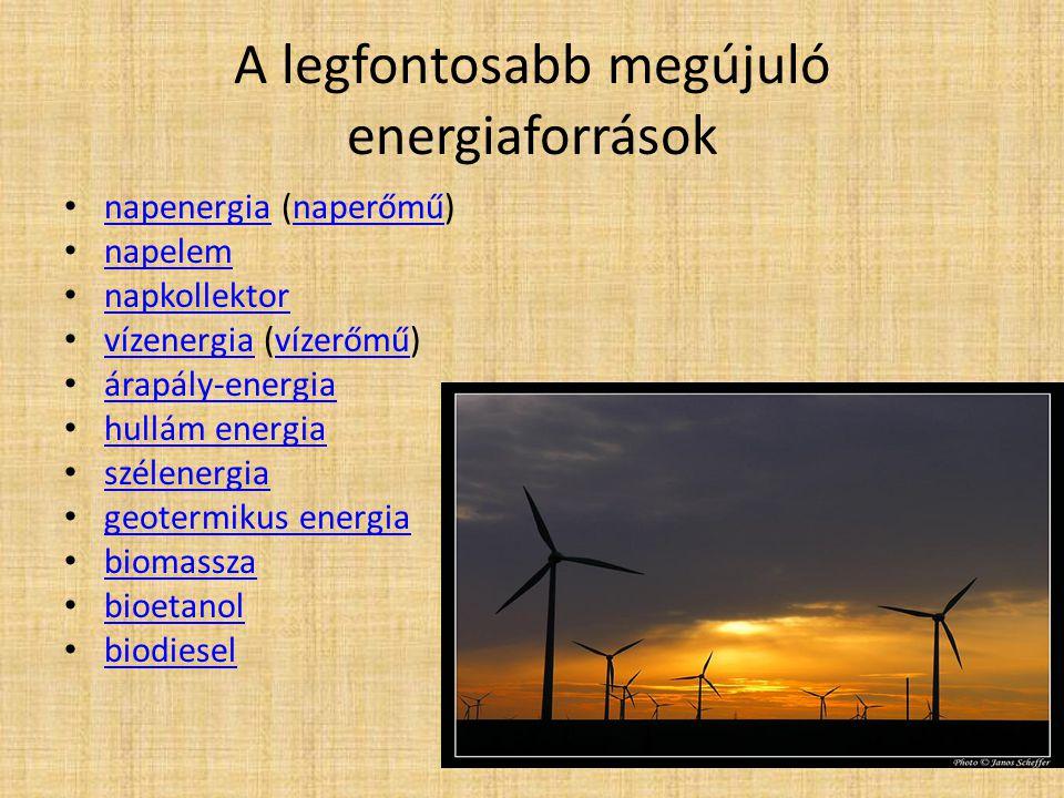 : A legfontosabb megújuló energiaforrások napenergia (naperőmű) napenergianaperőmű napelem napkollektor vízenergia (vízerőmű) vízenergiavízerőmű árapá