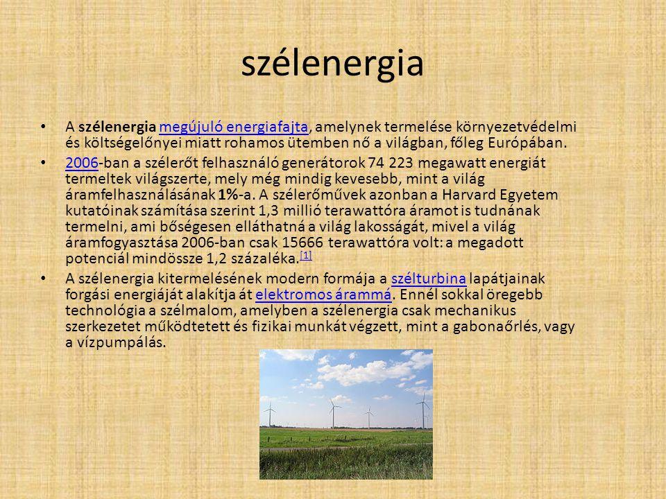 szélenergia A szélenergia megújuló energiafajta, amelynek termelése környezetvédelmi és költségelőnyei miatt rohamos ütemben nő a világban, főleg Euró