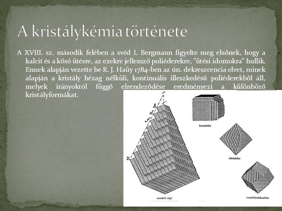 A XVIII. sz. második felében a svéd I. Bergmann figyelte meg elsőnek, hogy a kalcit és a kősó ütésre, az ezekre jellemző poliéderekre,