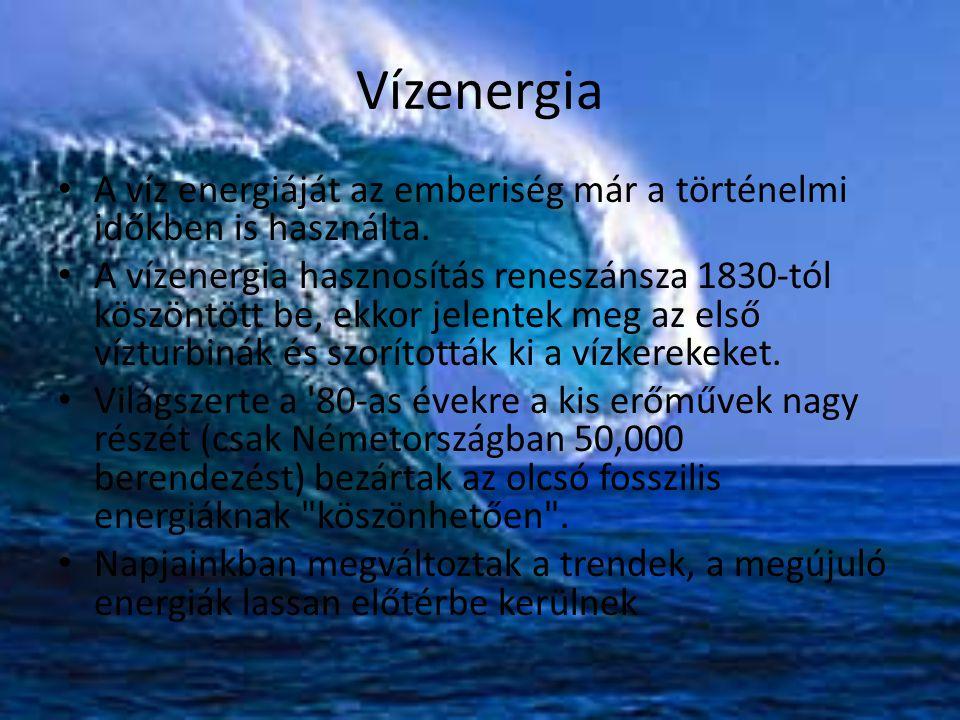 Vízenergia A víz energiáját az emberiség már a történelmi időkben is használta. A vízenergia hasznosítás reneszánsza 1830-tól köszöntött be, ekkor jel