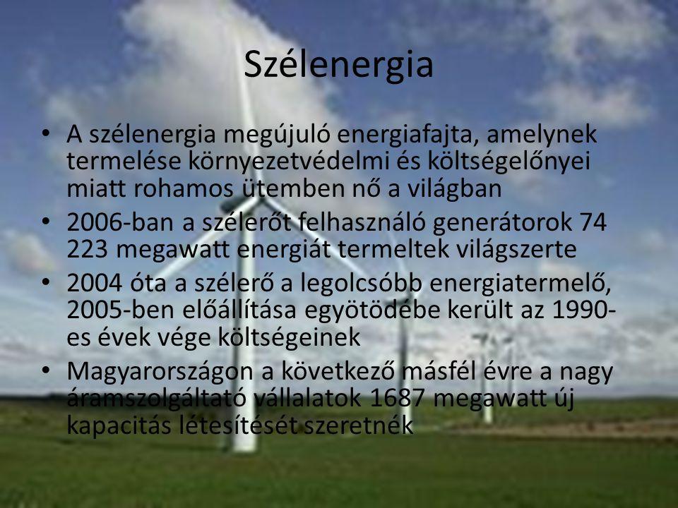 Szélenergia A szélenergia megújuló energiafajta, amelynek termelése környezetvédelmi és költségelőnyei miatt rohamos ütemben nő a világban 2006-ban a