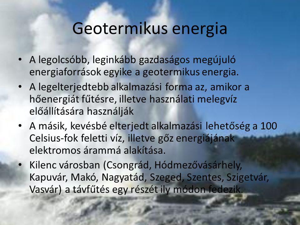 Geotermikus energia A legolcsóbb, leginkább gazdaságos megújuló energiaforrások egyike a geotermikus energia. A legelterjedtebb alkalmazási forma az,