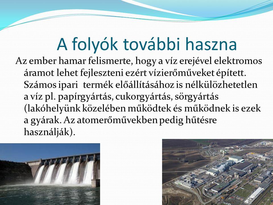 A folyók további haszna Az ember hamar felismerte, hogy a víz erejével elektromos áramot lehet fejleszteni ezért vízierőműveket épített.