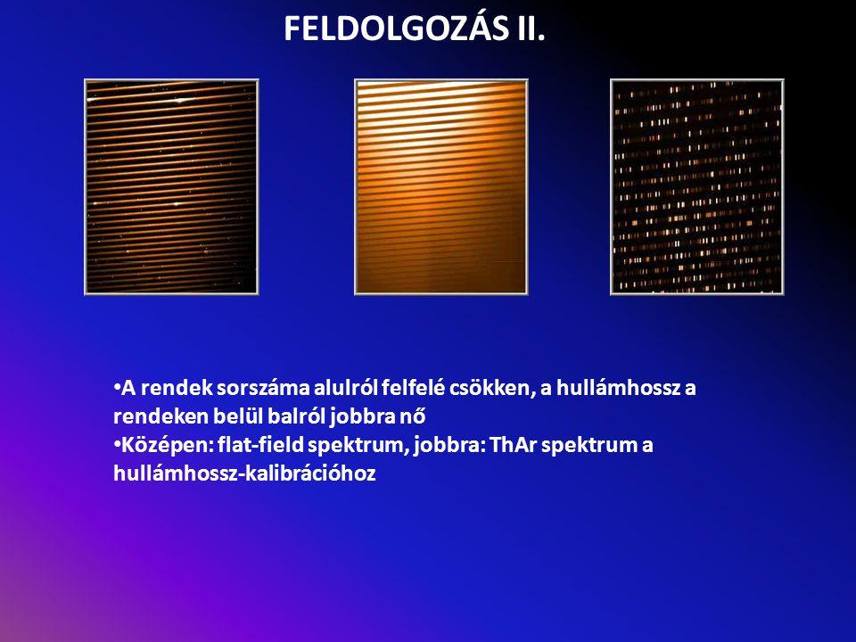 FELDOLGOZÁS II. A rendek sorszáma alulról felfelé csökken, a hullámhossz a rendeken belül balról jobbra nő Középen: flat-field spektrum, jobbra: ThAr