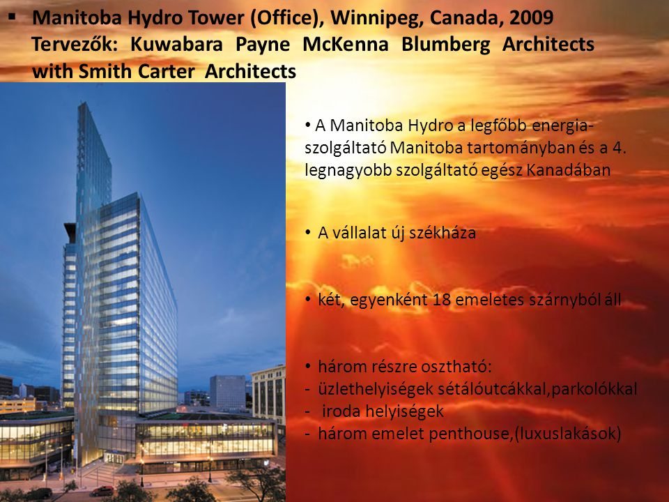  Manitoba Hydro Tower (Office), Winnipeg, Canada, 2009 Tervezők: Kuwabara Payne McKenna Blumberg Architects with Smith Carter Architects A Manitoba H