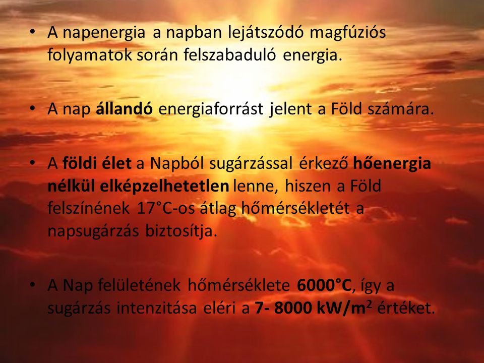 A napenergia a napban lejátszódó magfúziós folyamatok során felszabaduló energia. A nap állandó energiaforrást jelent a Föld számára. A földi élet a N