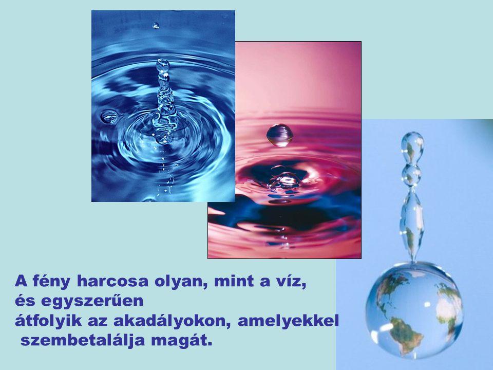 A fény harcosa olyan, mint a víz, és egyszerűen átfolyik az akadályokon, amelyekkel szembetalálja magát.