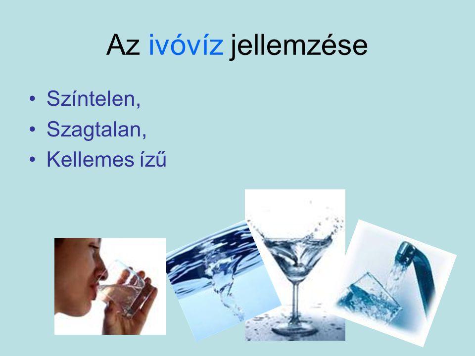 Az ivóvíz jellemzése Színtelen, Szagtalan, Kellemes ízű