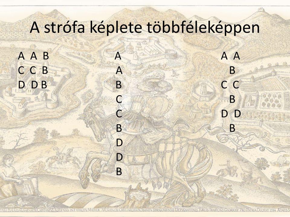 A strófa képlete többféleképpen A A B A A A C C B A B D D B BC C C B CD D B B D D B