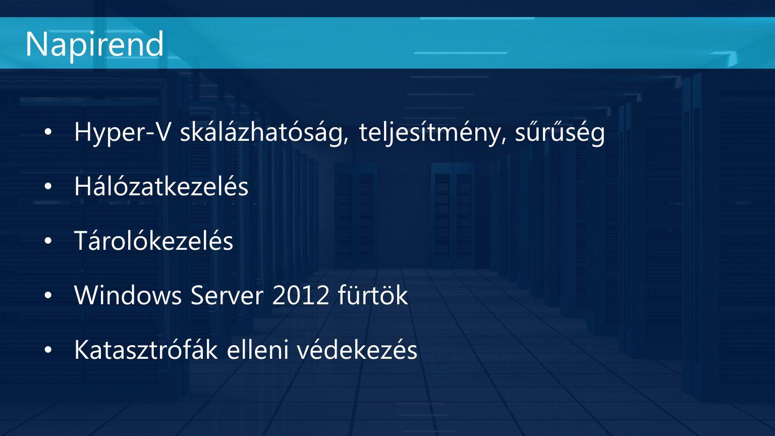 Hyper-V skálázhatóság, teljesítmény, sűrűség Hálózatkezelés Tárolókezelés Windows Server 2012 fürtök Katasztrófák elleni védekezés Napirend