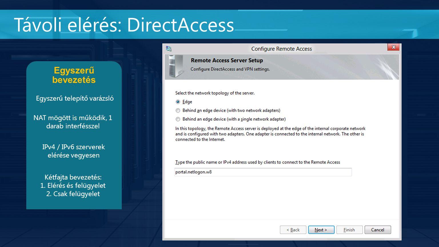 Távoli elérés: DirectAccess Egyszerű bevezetés Egyszerű telepítő varázsló IPv4 / IPv6 szerverek elérése vegyesen Kétfajta bevezetés: 1. Elérés és felü