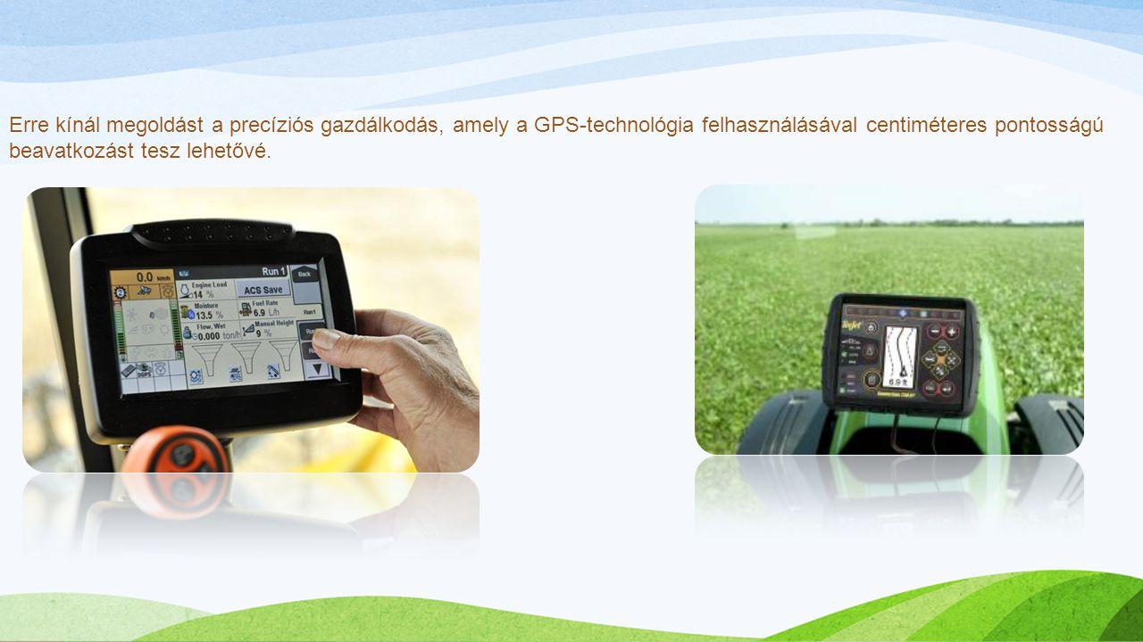 Erre kínál megoldást a precíziós gazdálkodás, amely a GPS-technológia felhasználásával centiméteres pontosságú beavatkozást tesz lehetővé.