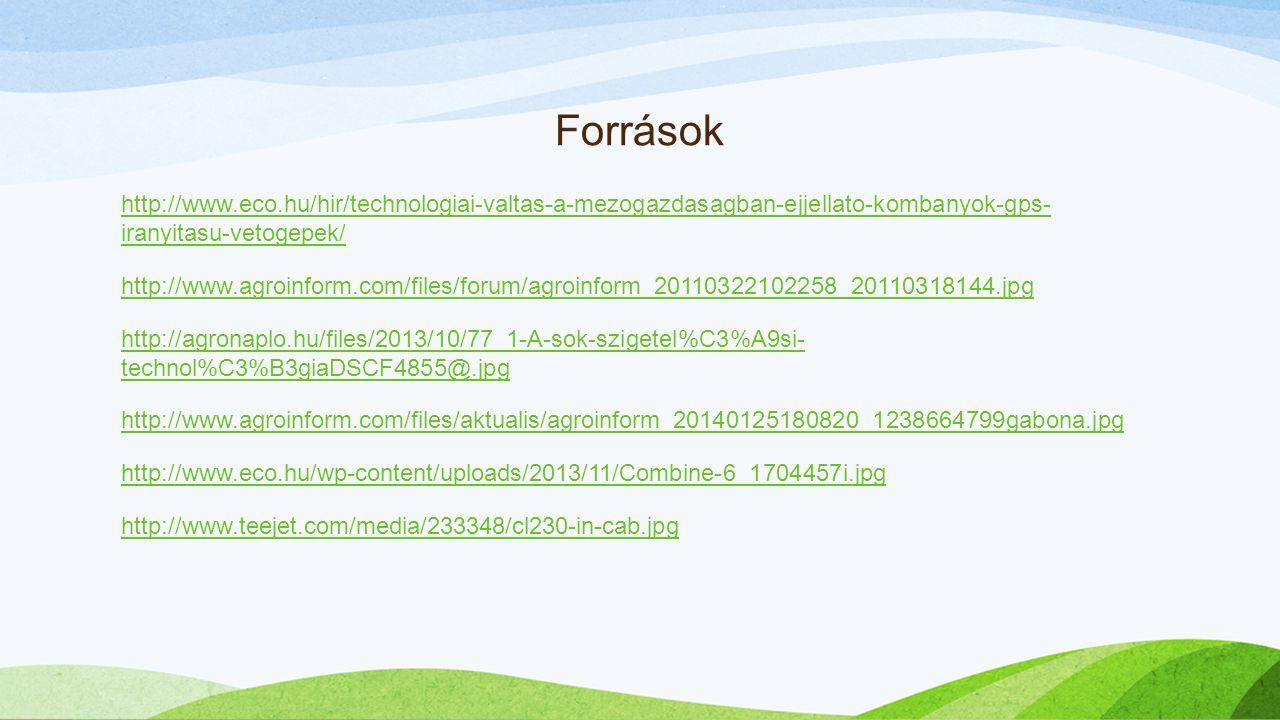 Források http://www.eco.hu/hir/technologiai-valtas-a-mezogazdasagban-ejjellato-kombanyok-gps- iranyitasu-vetogepek/ http://www.agroinform.com/files/fo
