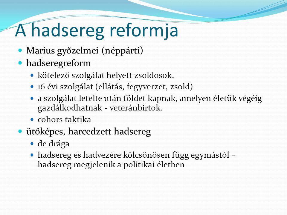 A hadsereg reformja Marius győzelmei (néppárti) hadseregreform kötelező szolgálat helyett zsoldosok. 16 évi szolgálat (ellátás, fegyverzet, zsold) a s