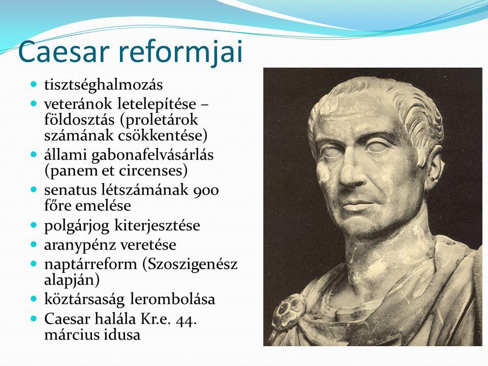 Caesar reformjai tisztséghalmozás veteránok letelepítése – földosztás (proletárok számának csökkentése) állami gabonafelvásárlás (panem et circenses)