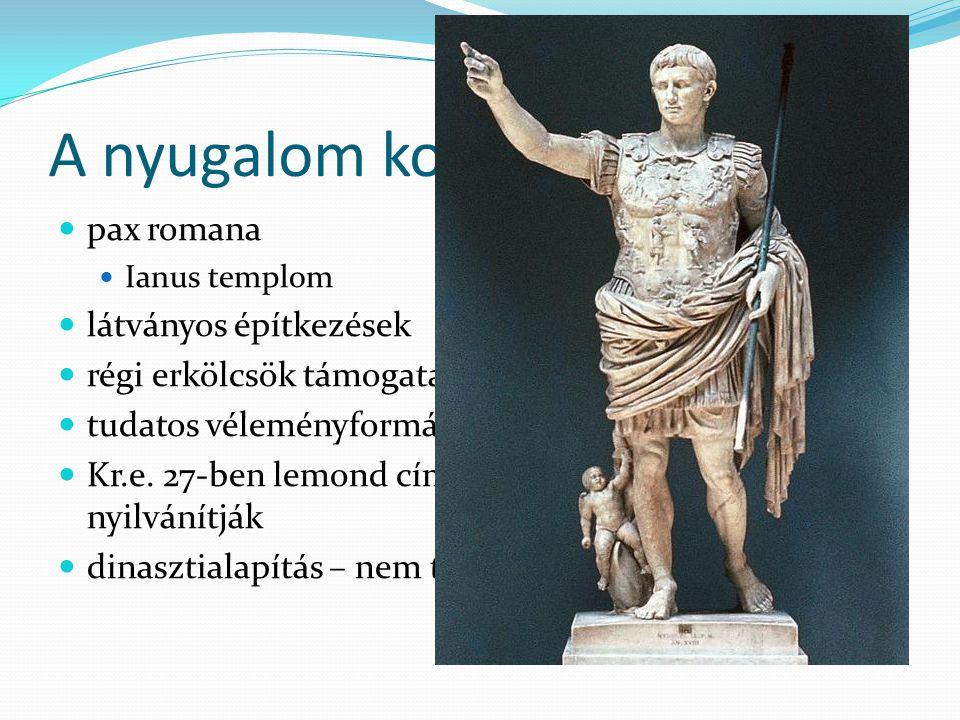 A nyugalom kora pax romana Ianus templom látványos építkezések régi erkölcsök támogatása tudatos véleményformálás – Maecenas Kr.e. 27-ben lemond címei