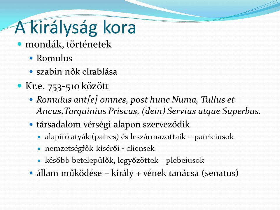 A királyság kora mondák, történetek Romulus szabin nők elrablása Kr.e. 753-510 között Romulus ant[e] omnes, post hunc Numa, Tullus et Ancus,Tarquinius