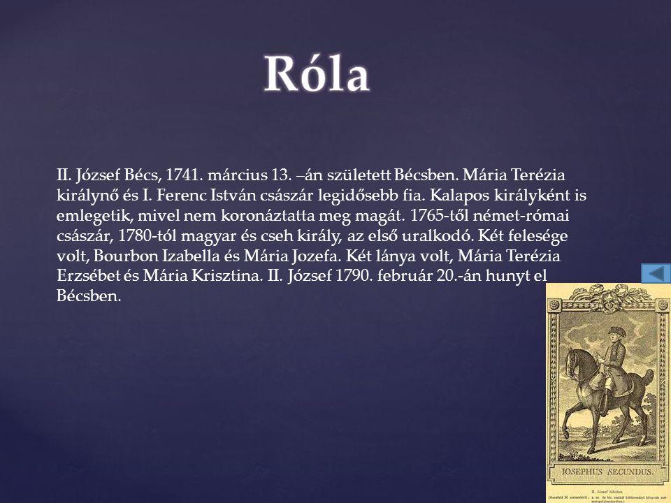 II. József Bécs, 1741. március 13. –án született Bécsben. Mária Terézia királynő és I. Ferenc István császár legidősebb fia. Kalapos királyként is eml