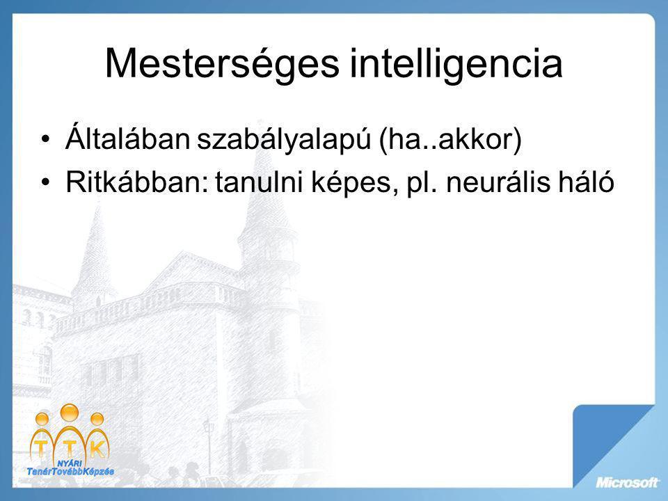 Mesterséges intelligencia Általában szabályalapú (ha..akkor) Ritkábban: tanulni képes, pl. neurális háló