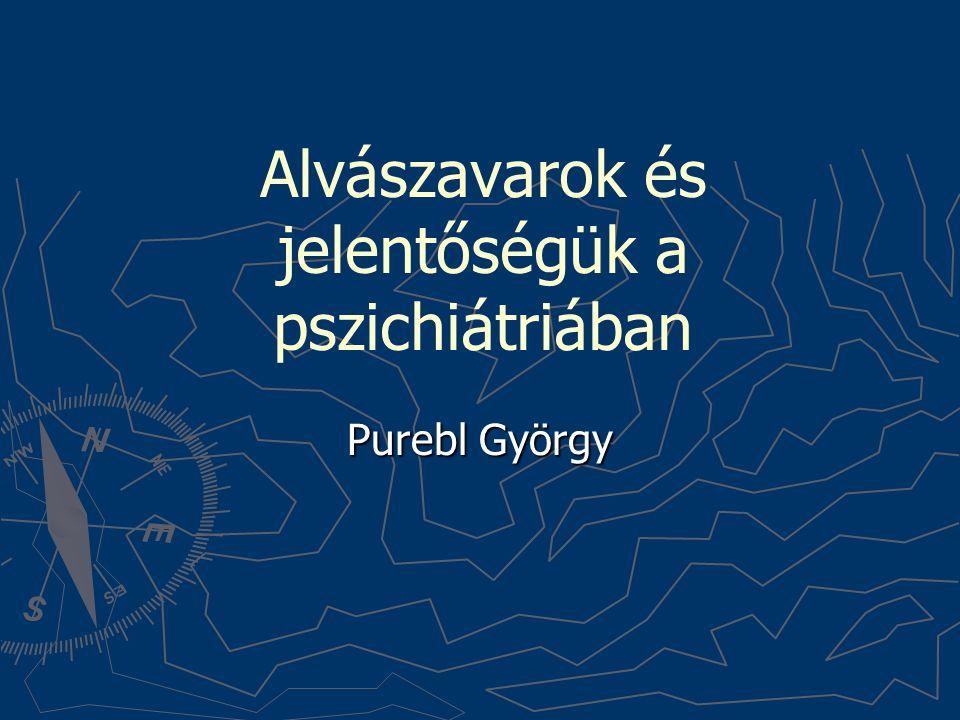 Alvászavarok és jelentőségük a pszichiátriában Purebl György