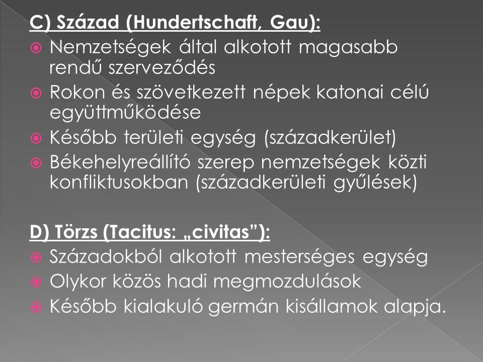 C) Század (Hundertschaft, Gau):  Nemzetségek által alkotott magasabb rendű szerveződés  Rokon és szövetkezett népek katonai célú együttműködése  Ké