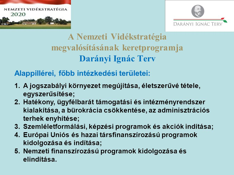 Kidolgozás alatt álló nemzeti stratégiai programok - 2012 Demográfiai földprogram,,,fiatal gazda életpálya- modell program;,,Egészséges helyi élelmiszert a közétkeztetésbe! program; Helyi termék, helyi piac, közvetlen értékesítés program; Cserehát program; Tokaj- hegyalja világörökségi térségfejlesztési program;,,Vidékfejlesztési együttműködések a Kárpát- medencei határon túli magyarsággal program; Az agrár- és környezettudományi kutatóintézeti hálózat; helyreállítása és tájközpontú, regionális fejlesztése; A gazdálkodás biológiai alapjainak fenntartását, fejlesztését végző hálózatok egységes rendszerének helyreállítása, fejlesztése; A népfőiskolai rendszer megújítása, megerősítése, vidékfejlesztési profilú tartalmi fejlesztése.