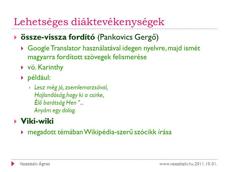 www.veszelszki.hu, 2011. 10. 01.Veszelszki Ágnes Lehetséges diáktevékenységek  össze-vissza fordító (Pankovics Gergő)  Google Translator használatáv