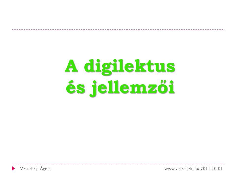 www.veszelszki.hu, 2011. 10. 01.Veszelszki Ágnes A digilektus és jellemzői