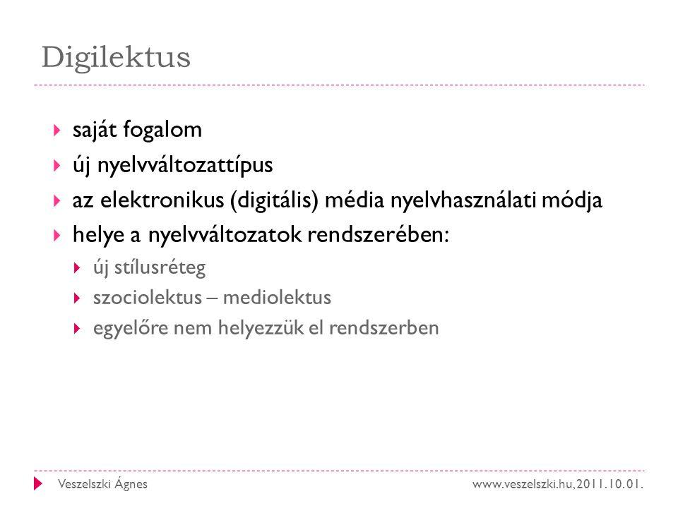 www.veszelszki.hu, 2011. 10. 01.Veszelszki Ágnes Digilektus  saját fogalom  új nyelvváltozattípus  az elektronikus (digitális) média nyelvhasználat