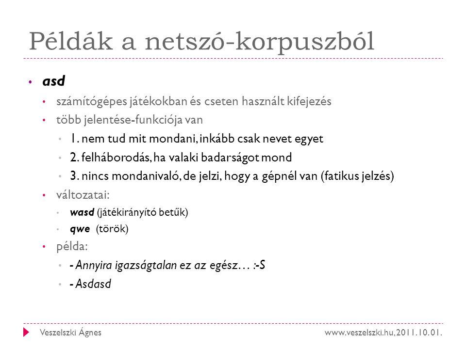 www.veszelszki.hu, 2011. 10. 01.Veszelszki Ágnes Példák a netszó-korpuszból asd számítógépes játékokban és cseten használt kifejezés több jelentése-fu