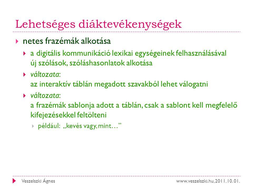 www.veszelszki.hu, 2011. 10. 01.Veszelszki Ágnes Lehetséges diáktevékenységek  netes frazémák alkotása  a digitális kommunikáció lexikai egységeinek