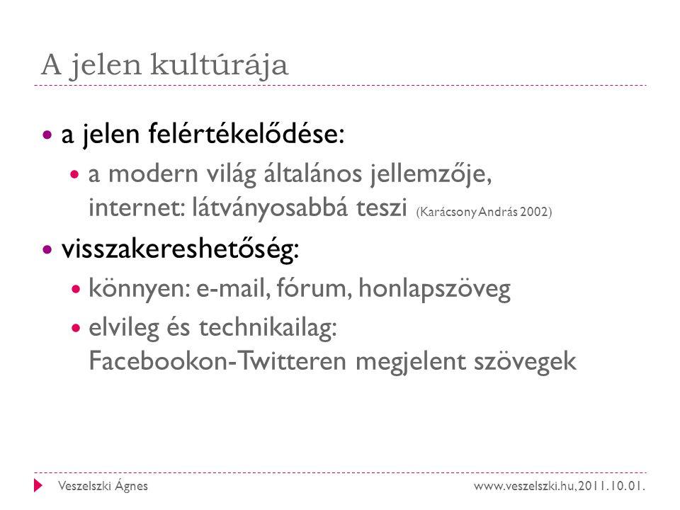 www.veszelszki.hu, 2011. 10. 01.Veszelszki Ágnes A jelen kultúrája a jelen felértékelődése: a modern világ általános jellemzője, internet: látványosab