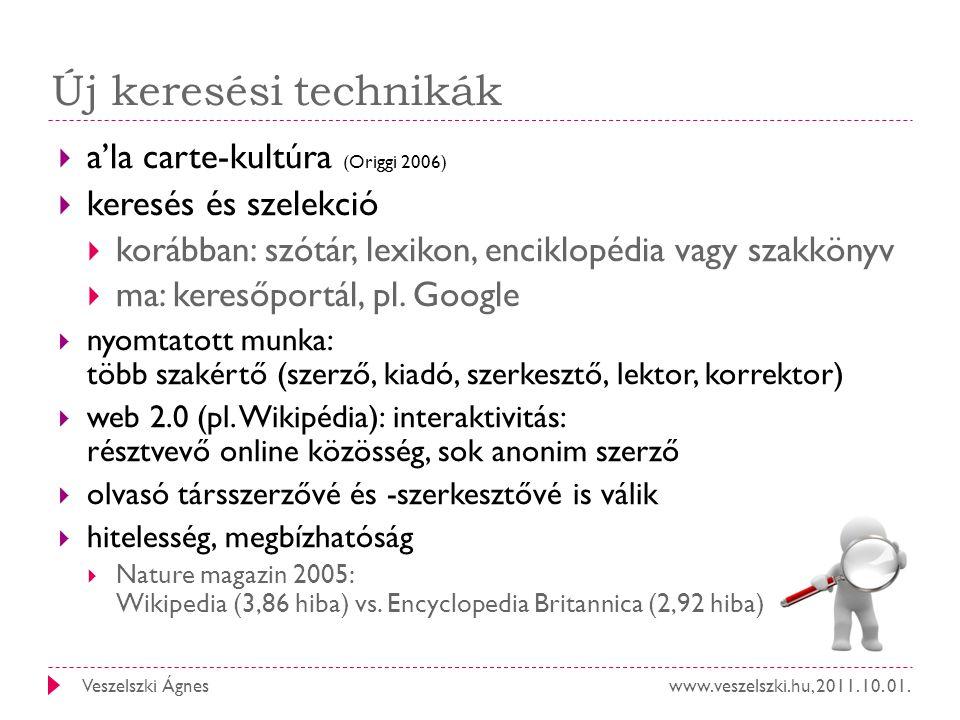 www.veszelszki.hu, 2011. 10. 01.Veszelszki Ágnes Új keresési technikák  a'la carte-kultúra (Origgi 2006)  keresés és szelekció  korábban: szótár, l