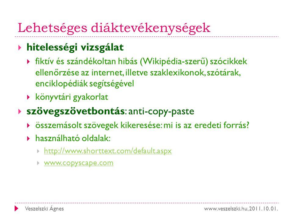 www.veszelszki.hu, 2011. 10. 01.Veszelszki Ágnes Lehetséges diáktevékenységek  hitelességi vizsgálat  fiktív és szándékoltan hibás (Wikipédia-szerű)