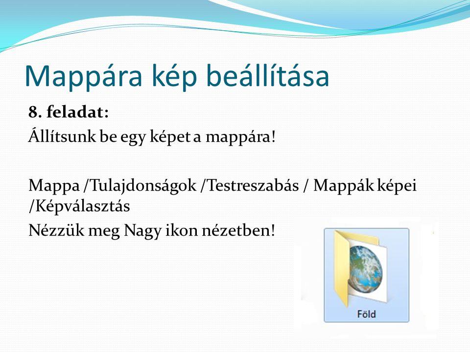 Mappára kép beállítása 8. feladat: Állítsunk be egy képet a mappára! Mappa /Tulajdonságok /Testreszabás / Mappák képei /Képválasztás Nézzük meg Nagy i