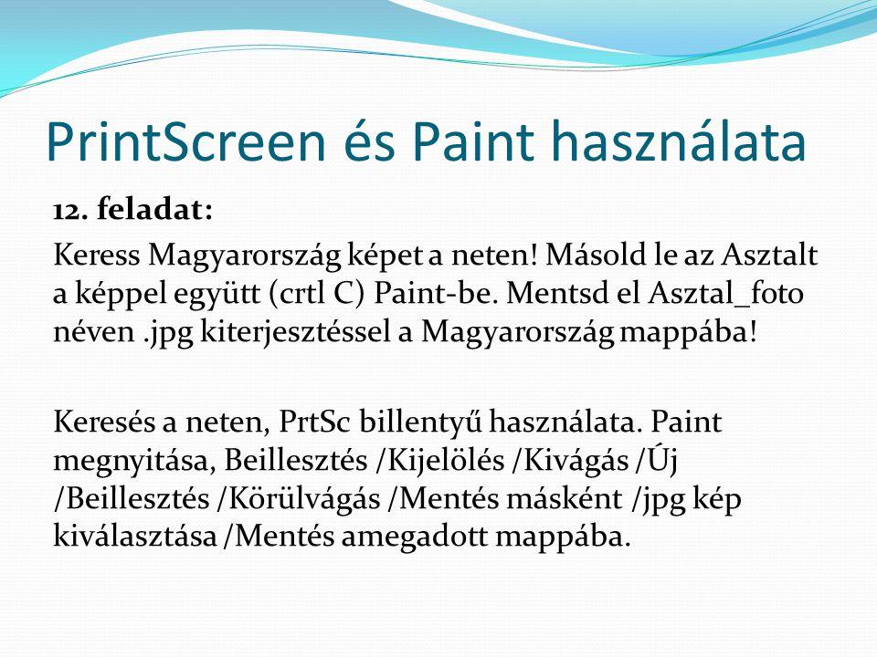 PrintScreen és Paint használata 12. feladat: Keress Magyarország képet a neten! Másold le az Asztalt a képpel együtt (crtl C) Paint-be. Mentsd el Aszt